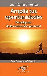 Amplía tus Oportunidades. Paradigmas de la motivación personal (La diferencia la haces tú nº 1) (Spanish Edition)