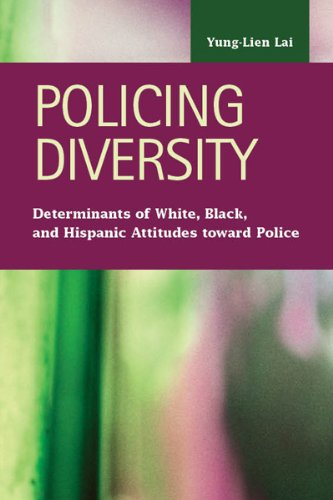 Policing Diversity: Determinants of White, Black, and Hispanic Attitudes Toward Police (Criminal Justice: Recent Scholar