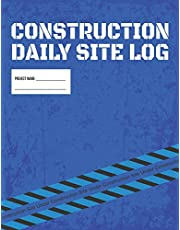 Construction Daily Site Log Book   Job Site Project Management Report: Record Workforce, Tasks, Schedules, Daily Activities, Etc.