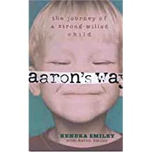 AARON'S WAYORDER 9780802443533: Journey of a Strong-Willed Child