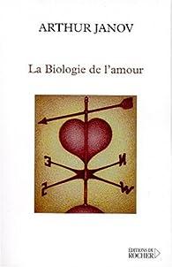 La Biologie de l'amour par Arthur Janov