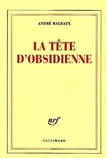 La tête d'obsidienne, Malraux, André
