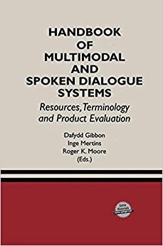 Handbook of Multimodal and Spoken Dialogue Systems: Resources, Terminology and Product Evaluation (The Springer International Series in Engineering and Computer Science)