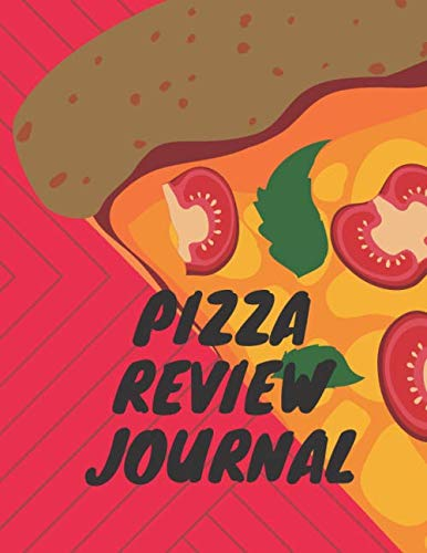 Pizza Review Journal: Become the ULTIMATE Pizza Expert with this awesome book! (Pizza Reviews Journals)