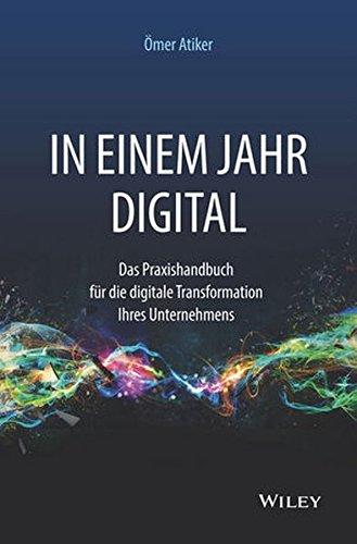 In einem Jahr digital: Das Praxishandbuch für die digitale Transformation Ihres Unternehmens Gebundenes Buch – 8. März 2017 Ömer Atiker Wiley-VCH 3527509070 Wirtschaft