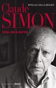 Claude Simon : Une vie à écrire par Mireille Calle-Gruber