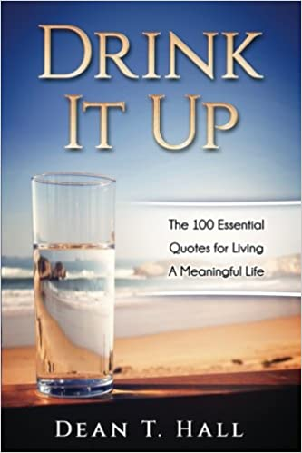 Drink It Up The 100 Essential Quotes For Living A Meaningful Life