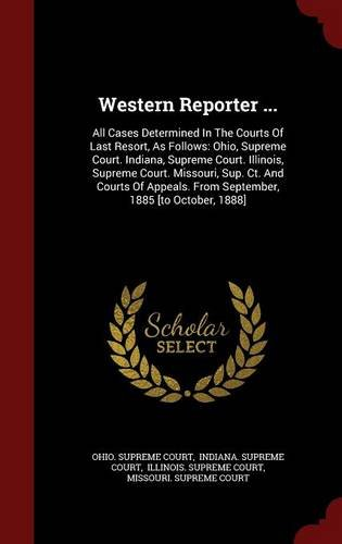 Download Western Reporter ...: All Cases Determined In The Courts Of Last Resort, As Follows: Ohio, Supreme Court. Indiana, Supreme Court. Illinois, Supreme ... From September, 1885 [to October, 1888] ebook