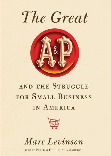 The Great A&P and the Struggle for Small Business in America (Library Edition) by Blackstone Audio, Inc.