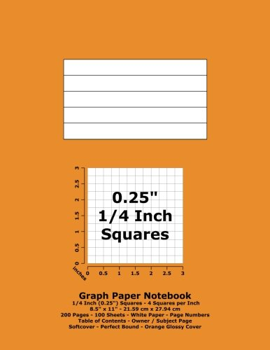 """Graph Paper Notebook: 0.25 Inch (1/4"""") Squares - 8.5"""" x 11"""" - 21.59 cm x 27.94 cm - 200 Pages - 100 Sheets - White Paper - Page Numbers - Table of Contents - Orange Glossy Cover pdf"""