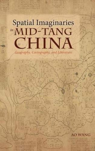 Spatial Imaginaries in Mid-Tang China: Geography, Cartography, and Literature (Cambria Sinophone World)