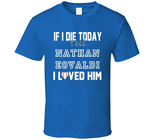 FanTstore If I Die Tell Nathan Eovaldi I Loved Him 2012 Los Angeles Baseball T Shirt S Royal Blue