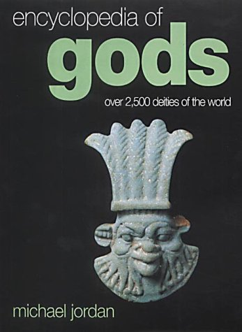 Encyclopedia of Gods: Over 2500 Deities of the World