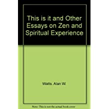 This is it and Other Essays on Zen and Spiritual Experience