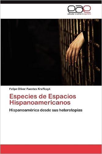 Especies de Espacios Hispanoamericanos: Hispanoamérica desde sus heterotopías (Spanish Edition) (Spanish)