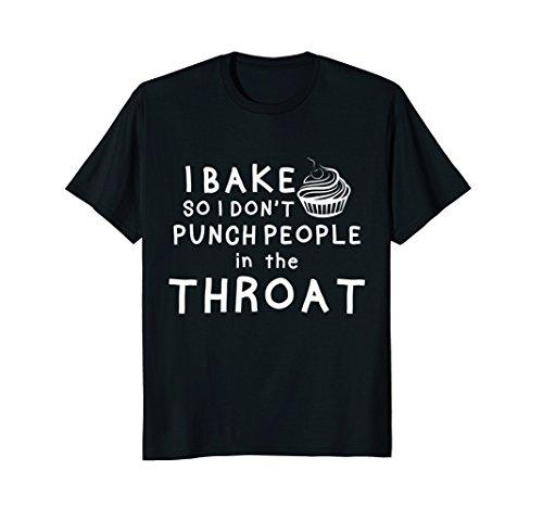 I bake so i don't punch people in throat T-shirt, Baker gift