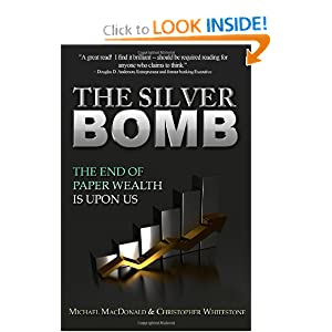The Silver Bomb: The End Of Paper Wealth Is Upon Us Michael MacDonald