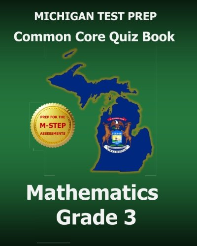 MICHIGAN TEST PREP Common Core Quiz Book Mathematics Grade 3: Revision and Preparation for the M-STEP Assessments