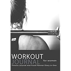 Workout Journal For Women : Fitness Journal and Food Planner Diary in One: Get Fit in 2018 With This Handy Workout Diary Notebook (Fitness Journals 2018) (Volume 5)