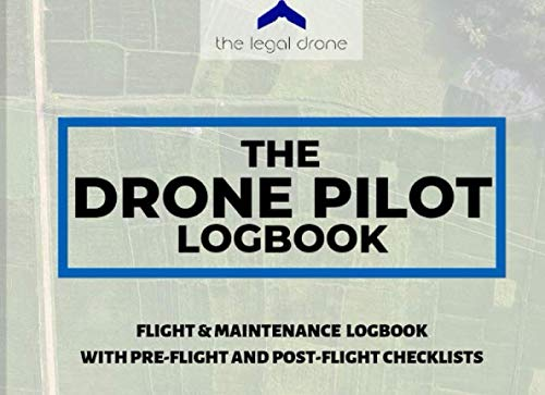 The Drone Pilot Logbook: Drone Flight & Maintenance Logbook with Pre-flight and Post-flight Checklists