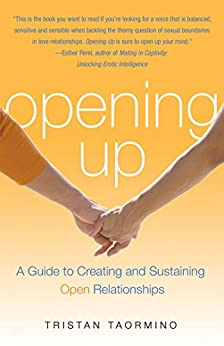 Opening Up: A Guide To Creating and Sustaining Open Relationships by [Taormino, Tristan]