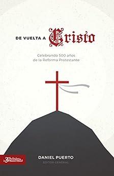 De vuelta a Cristo: Celebrando 500 años de la Reforma Protestante (Spanish Edition) by [de Jesucristo, Soldados]