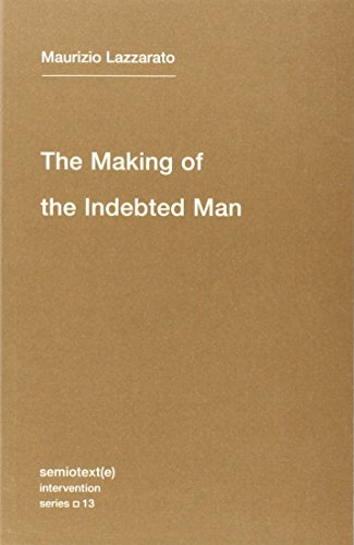 The Making of the Indebted Man: An Essay on the Neoliberal Condition (Semiotext(e) / Intervention Series)