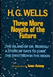 Three More Novels of the Future: The Island of Dr Moreau / A Story of Days to Come / The First Men in the Moon