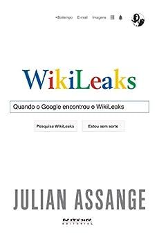 Quando o Google encontrou o WikiLeaks por [Assange, Julian]
