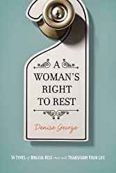 A Woman's Right to Rest: Fourteen Types of Biblical Rest That Can Transform Your Life