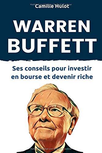 Warren Buffett : Ses conseils pour investir en bourse et devenir riche Broché – 26 août 2018 Camille Hulot Independently published 1719900744