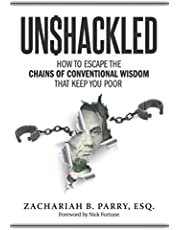 Unshackled: How to Escape the Chains of Conventional Wisdom That Keep You Poor