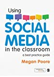 Using Social Media in the Classroom : A Best Practice Guide, Poore, Megan, 144620281X