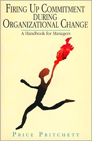 Firing up commitment during organizational change a handbook for firing up commitment during organizational change a handbook for managers price pritchett 9780944002148 amazon books fandeluxe Gallery