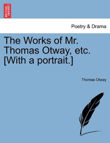Download The Works of Mr. Thomas Otway, etc. [With a portrait.] pdf