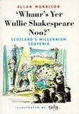 """""""Whaur's Yer Wullie Shakespeare Noo!"""", Allan Morrison, 189778449X"""