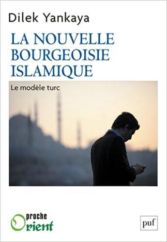 Lire en ligne La nouvelle bourgeoisie islamique : le modèle turc pdf epub