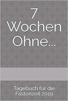 Como Descargar En Elitetorrent 7 Wochen Ohne...: Tagebuch Für Die Fastenzeit 2019 De PDF