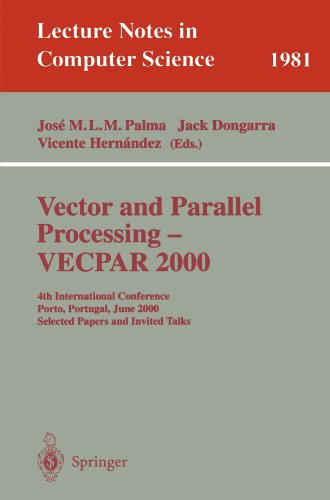 Vector and Parallel Processing - VECPAR 2000: 4th International Conference, Porto, Portugal, June 21-23, 2000, Selected Papers and Invited Talks (Lecture Notes in Computer Science) by Jose M L M Palma