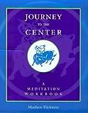Journey to the Center: A Meditation Workbook