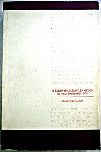 El exilio republicano en México: Las revistas literarias (1939-1971) (Colección Investigaciones) (Spanish Edition)