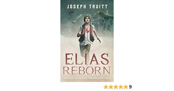 Elias Reborn (Tales of Iron and Smoke Book 1) (English Edition)