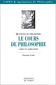 Le cours de philosophie. CAPES et agrégation par  Godin