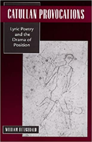 Book Catullan Provocations: Lyric Poetry and the Drama of Position (Classics and Contemporary Thought)