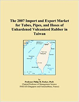 Book The 2007 Import and Export Market for Tubes, Pipes, and Hoses of Unhardened Vulcanized Rubber in Taiwan