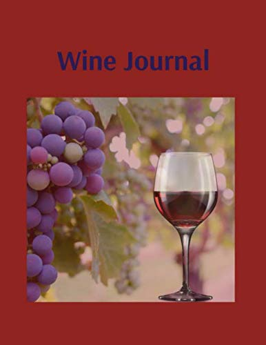 Wine Journal: A Wine Lovers Notebook to Record Tastings, Food Pairings, Recipes, and Impressions of Wine Collections and Experiences by Lanore Dixon