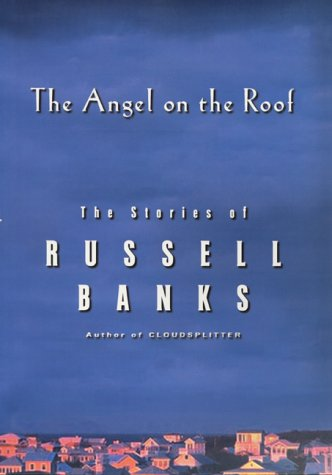 (The Angel on the Roof: The Stories of Russell Banks)