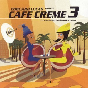 Cafe Creme 3 by Cafe Creme (2002-05-28) ()
