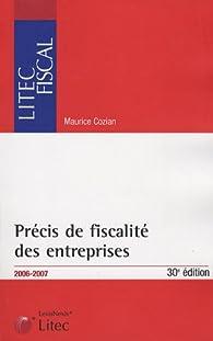 Précis de fiscalité des entreprises : Edition 2006-2007 (ancienne édition) par Maurice Cozian