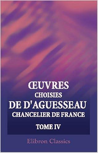 Télécharger en ligne ?uvres choisies de d\'Aguesseau, chancelier de France: Tome 4 pdf, epub ebook